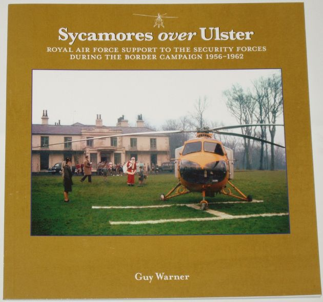 Sycamores over Ulster - Royal Air Force Support to the Security Forces during the Border Campaign 1956-1962, by Guy Warner